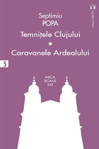 Temniţele Clujului. Caravanele Ardealului