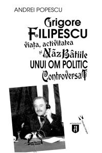 Grigore Filipescu. Viaţa, activitatea și năzbâtiile unui om politic controversat